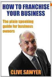 How to Franchise Your Business: The Plain Speaking Guide for Business Owners